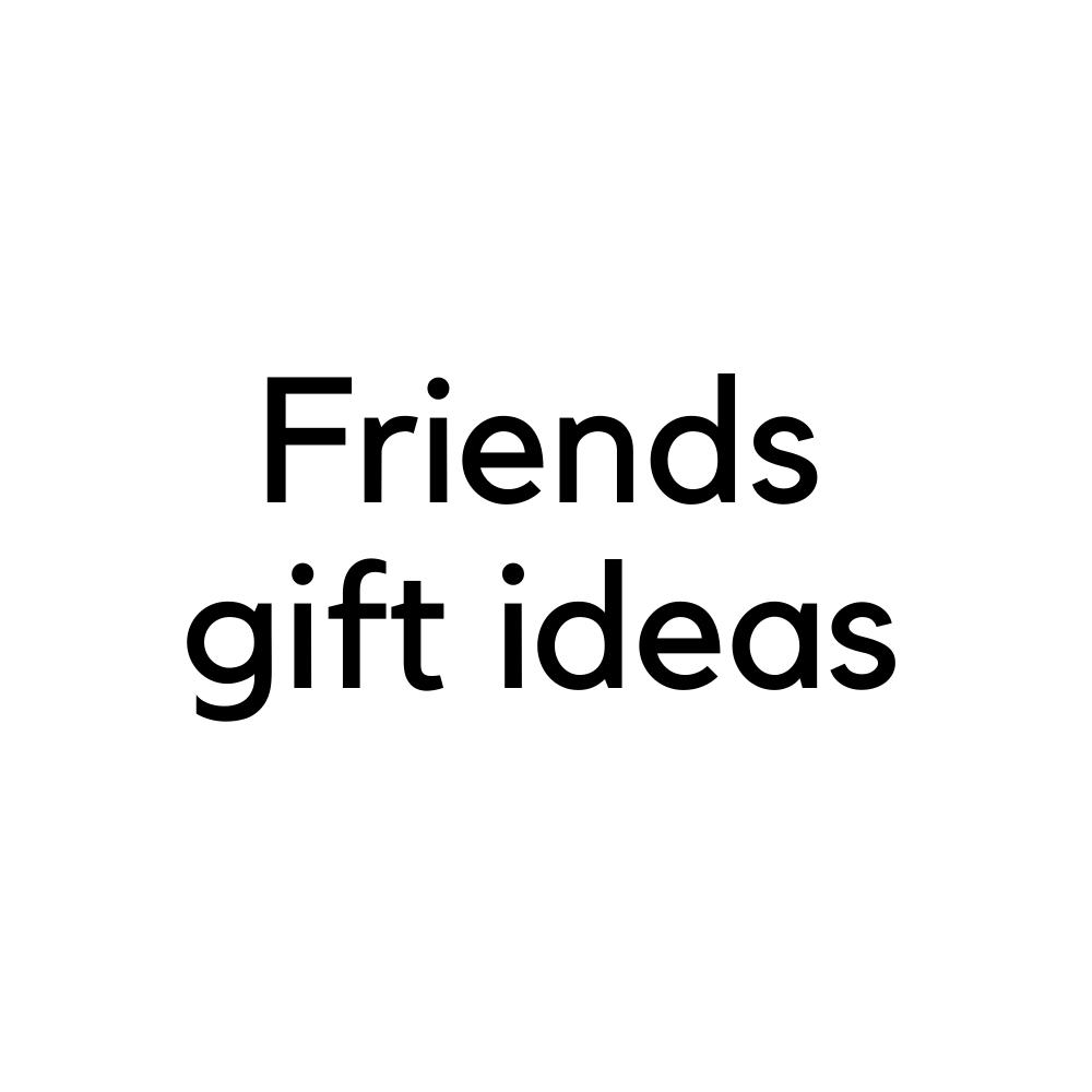 Friends Gift Ideas