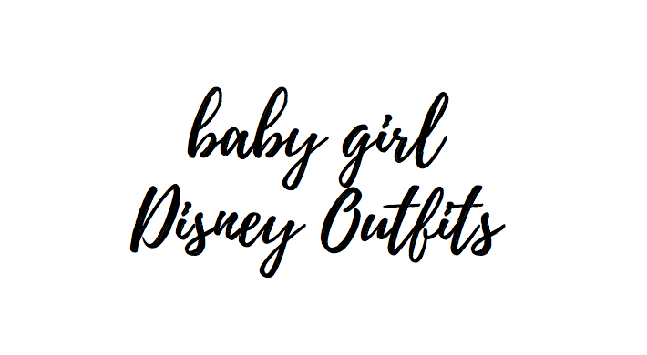Baby Girl Disney World Outfits