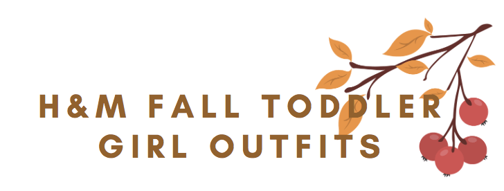 H & M Fall Toddler Girl Outfits