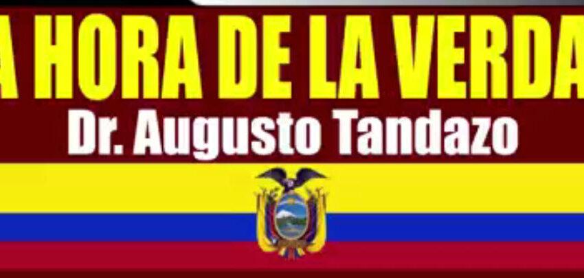 (8 mins) – La Hora de la Verdad – con Dr Augusto Tandazo