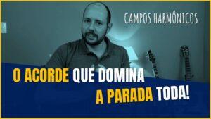 Read more about the article O ACORDE QUE DOMINA A PARADA TODA E CAMPOS HARMÔNICOS!