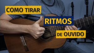 Read more about the article Aula de ritmos de ouvido no violão – 3 DICAS PARA DESENVOLVER A SUA AUDIÇÃO!