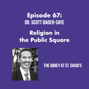 Episode 67: Religion in the Public Square withDr. Scott Bader-Saye