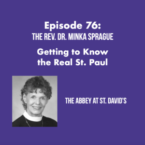 Episode 76: Getting to Know the Real St. Paul with The Rev. Dr. Minka Sprague