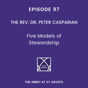 Episode 97: Five Models of Stewardship with The Rev. Dr. Peter Casparian