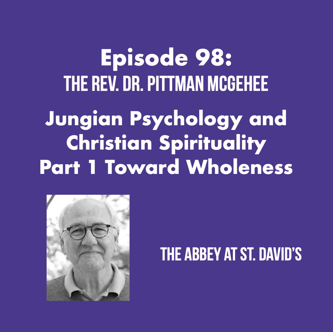 Episode 98: Jungian Psychology and Christian Spirituality – Part 1 Journey Toward Wholeness with The Rev. Dr. Pittman McGehee