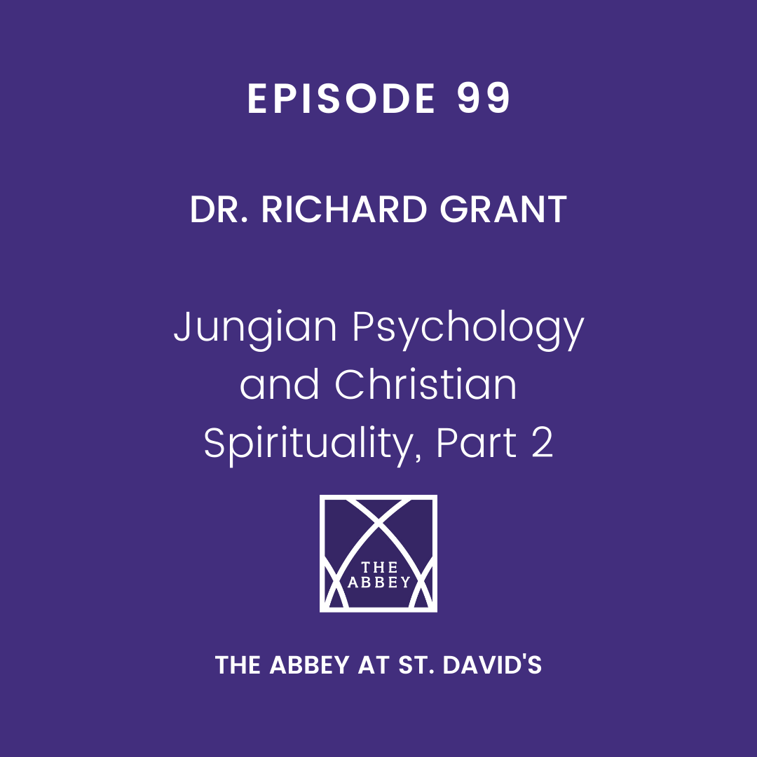 Episode 99: Jungian Psychology and Christian Spirituality, Part 2 with Richard Grant, Ph.D.