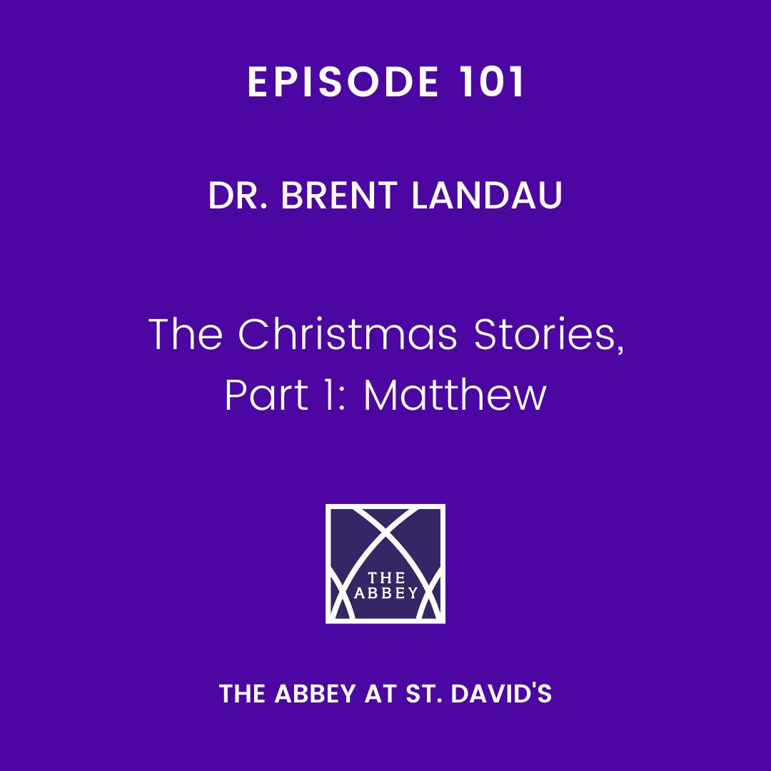Episode 101: The Christmas Stories – Part 1: Matthew with Dr. Brent Landau