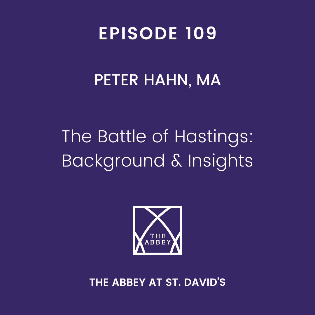 Episode 109: The Battle of Hastings: Background and Insights with Peter Hahn, MA