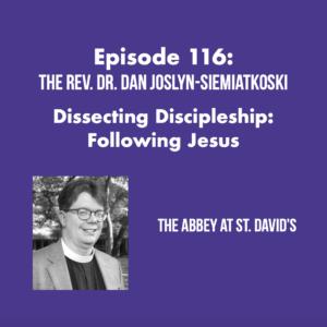 Episode 116: Dissecting Discipleship: Following Jesus with The Rev. Dr. Dan Joslyn-Siemiatkoski