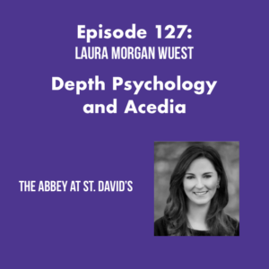 Episode 127: Depth Psychology & Acedia: The Search for Meaning in a Spiritual Desert with Lauren Morgan Wuest