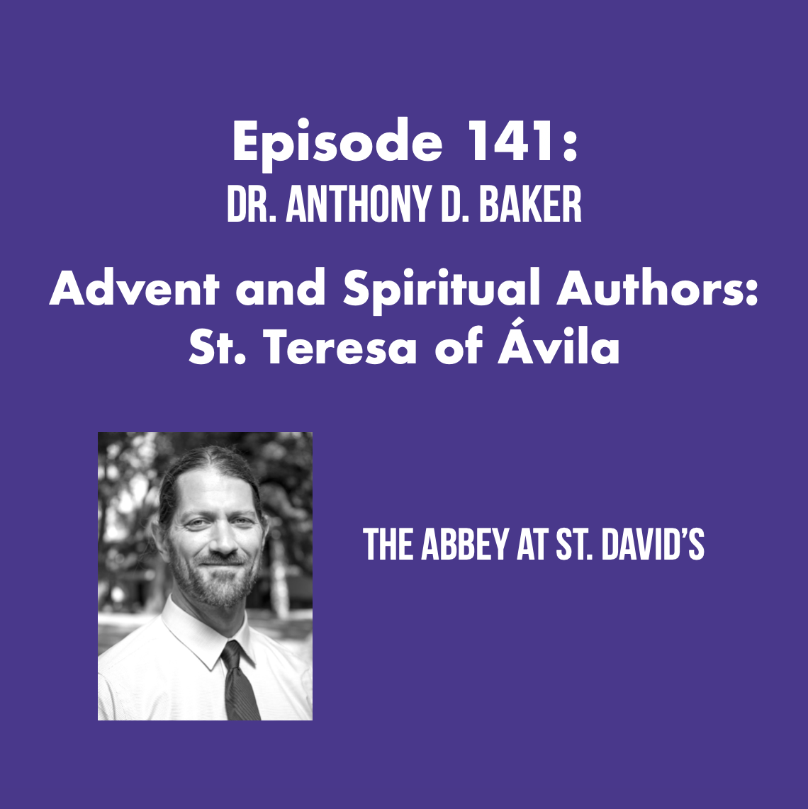Episode 141: Advent and Spiritual Authors: St. Teresa of Avila with Dr. Anthony Baker