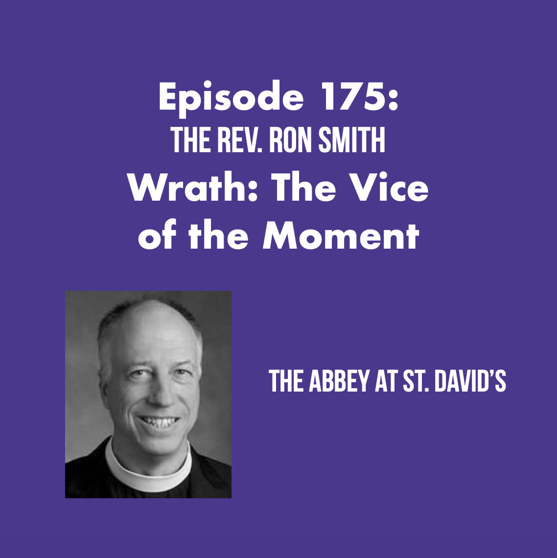 Episode 175: Wrath: The Vice of the Moment. Anger and Its Antidote with the Rev. Ron Smith