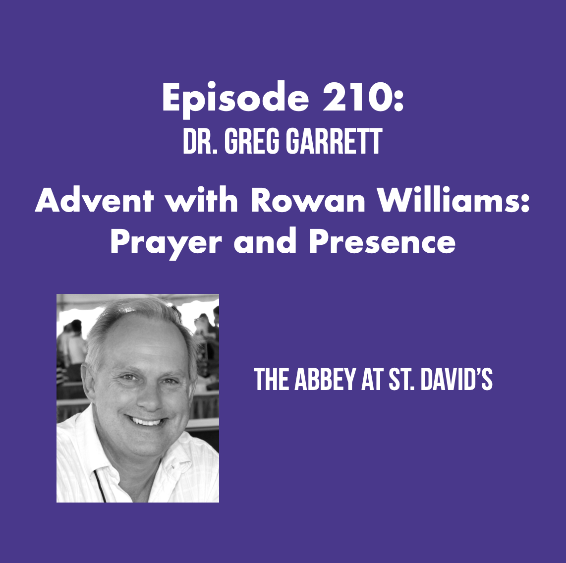 Episode 210: Advent with Rowan: Lessons on Prayer and Presence with Dr. Greg Garrett