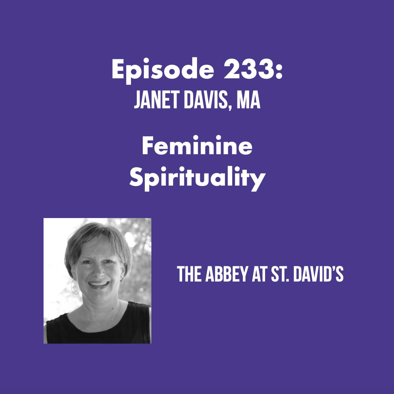 Episode 233: Feminine Spirituality with Janet Davis, MA