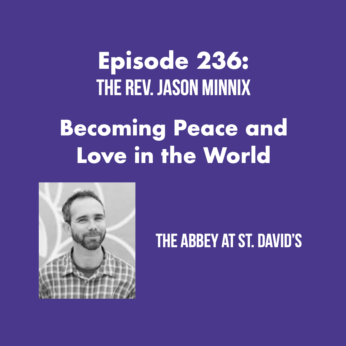 Episode 236: Becoming Peace and Love in the World with The Rev. Jason Minnix