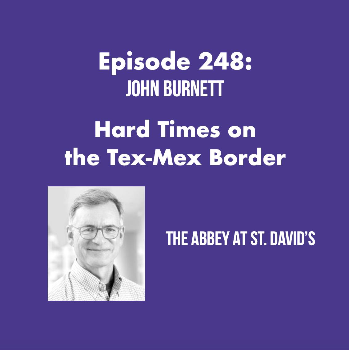 Episode 248: Hard Times on the Tex-Mex Border with John Burnett