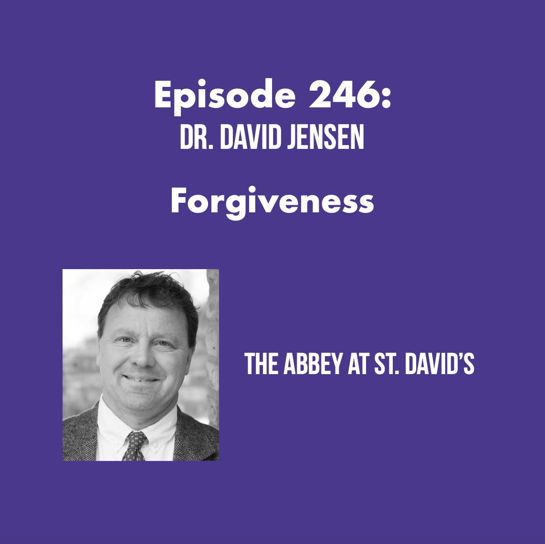 Episode 246: Forgiveness with Dr. David Jensen