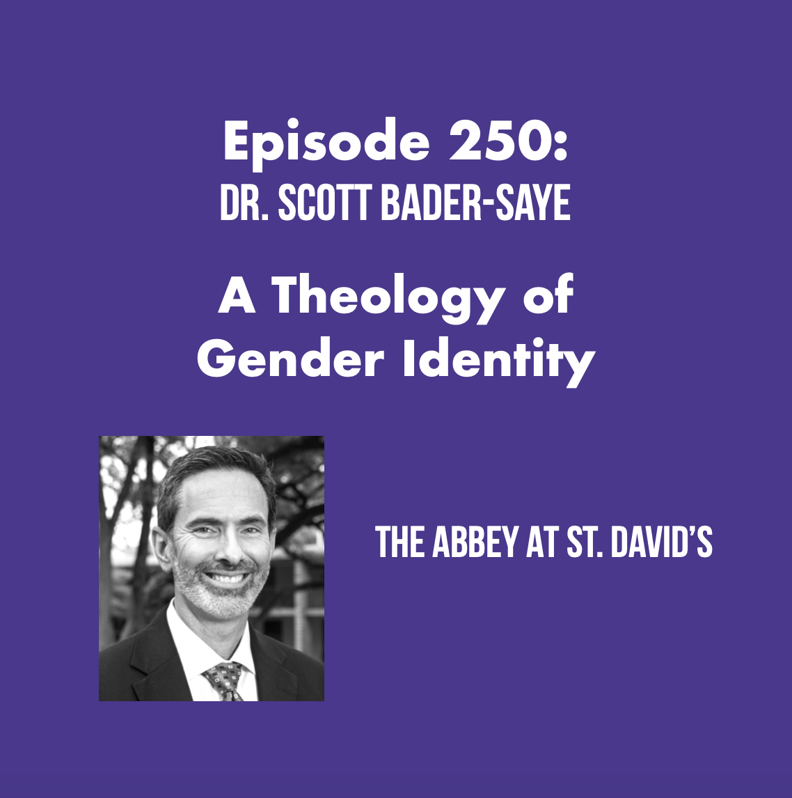 Episode 250: A Theology of Gender Identity with Dr. Scott Bader-Saye