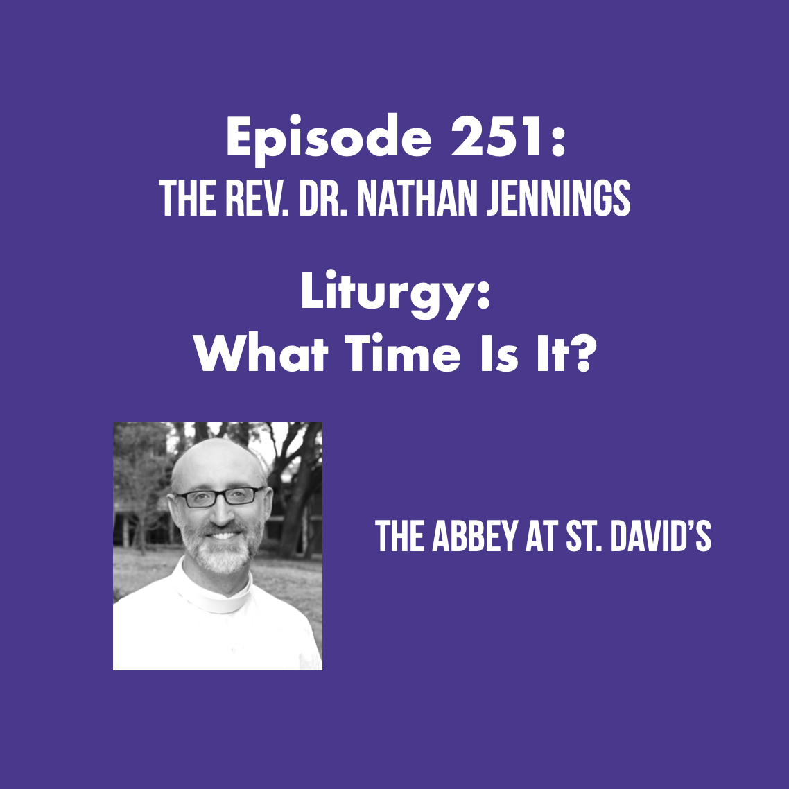 Episode 251: Liturgy: What Time Is It? with The Rev. Dr. Nathan Jennings
