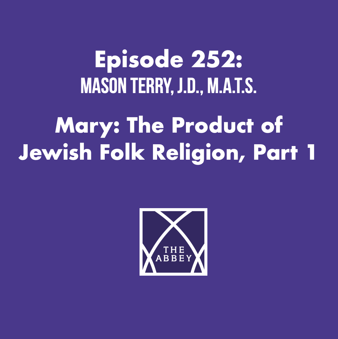 Episode 252: Mary: The Product of Jewish Folk Religion with Mason Terry, J.D., M.A.T.S.