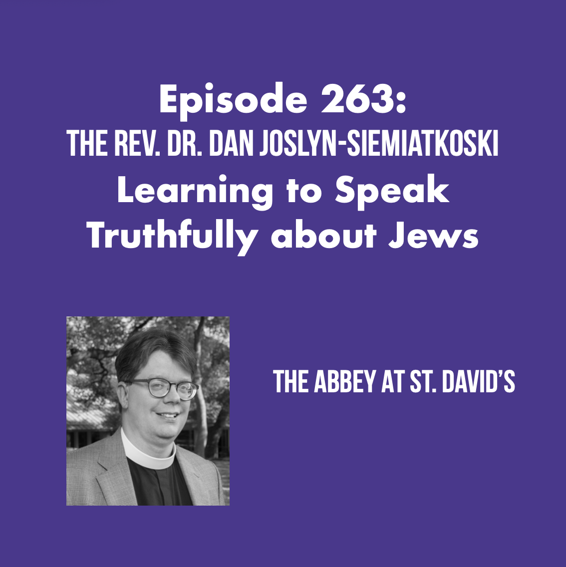 Episode 263: Learning To Speak Truthfully About Jews Part 2 with The Rev. Dr. Dan Joslyn-Siemiatkoski