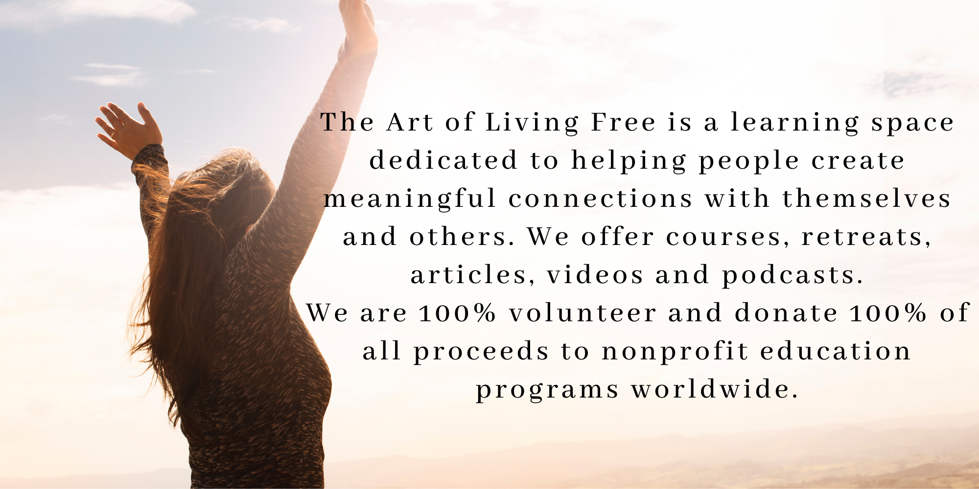 The Art of Living Free is a learning space dedicated to helping people create meaningful connections with themselves and others. We offer courses, retreats, articles, videos a
