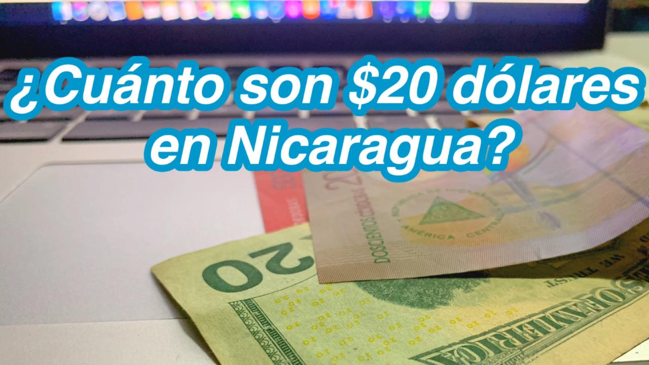 ¿Cuánto son $20 dolares en Nicaragua?