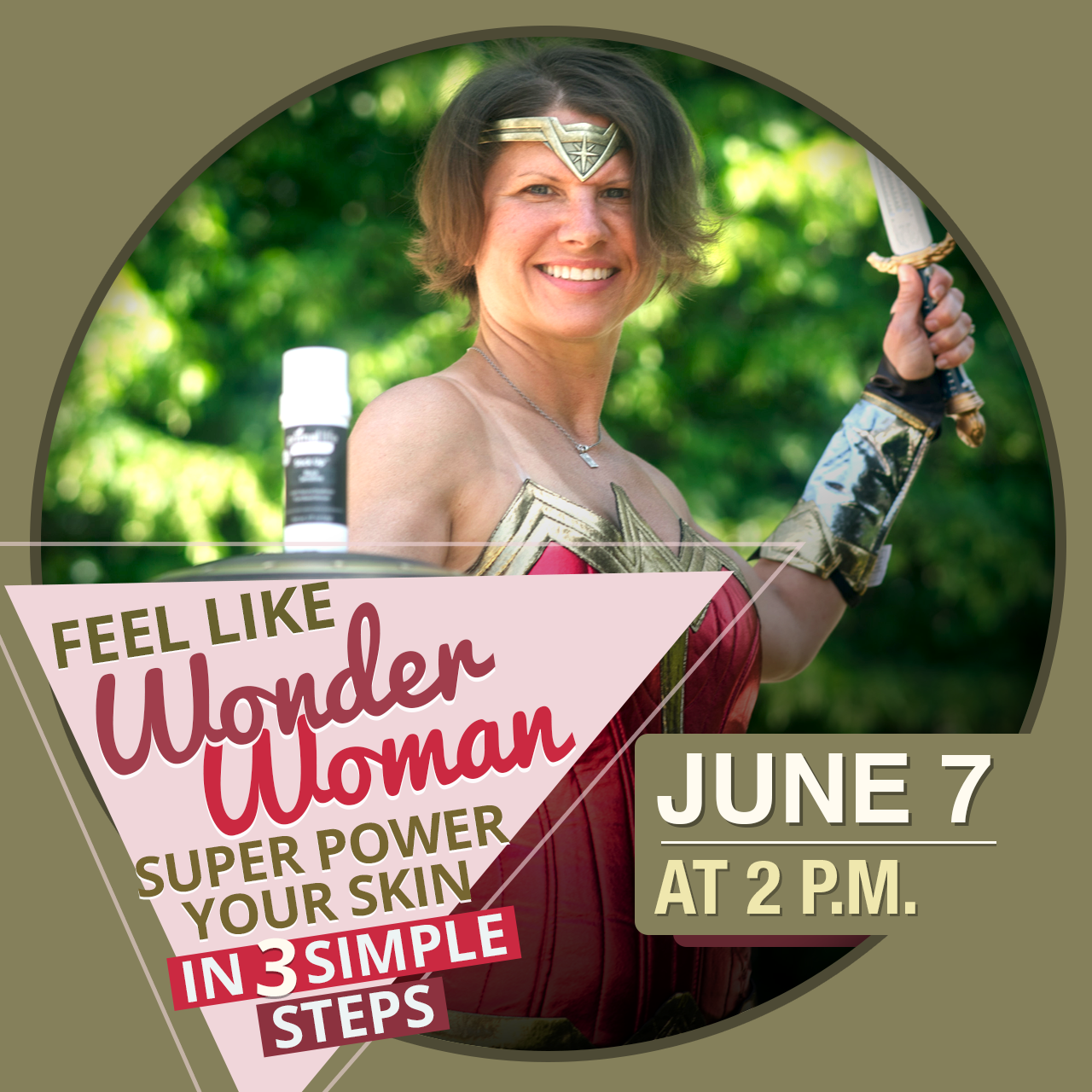 Talk With Trina: Wednesday, June 7 on Facebook Live. Topic: Feel Like Wonder Woman - Super Power your skin in 3 simple steps