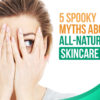 5 Spooky Myths about All-Natural Skincare