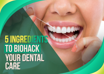 5 Ingredients to Biohack Your Dental Care