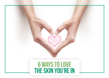 6 Ways to Love the Skin You're In