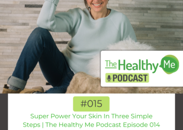 Super Power Your Skin In Three Simple Steps | The Healthy Me Podcast Episode 015