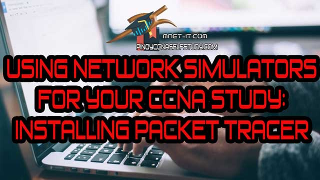 Using Network Simulators in studying for your CCNA – Packet Tracer Installation