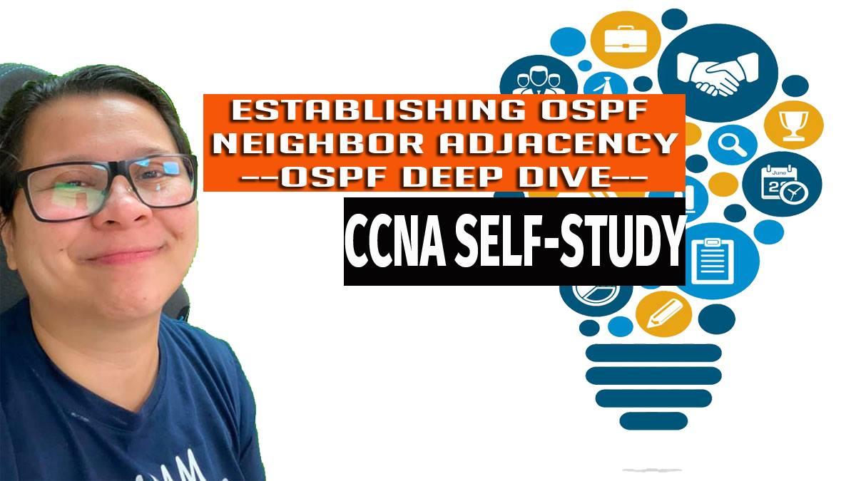 OSPF Deep Dive Establishing OSPF Neighbor Adjacency CCNA