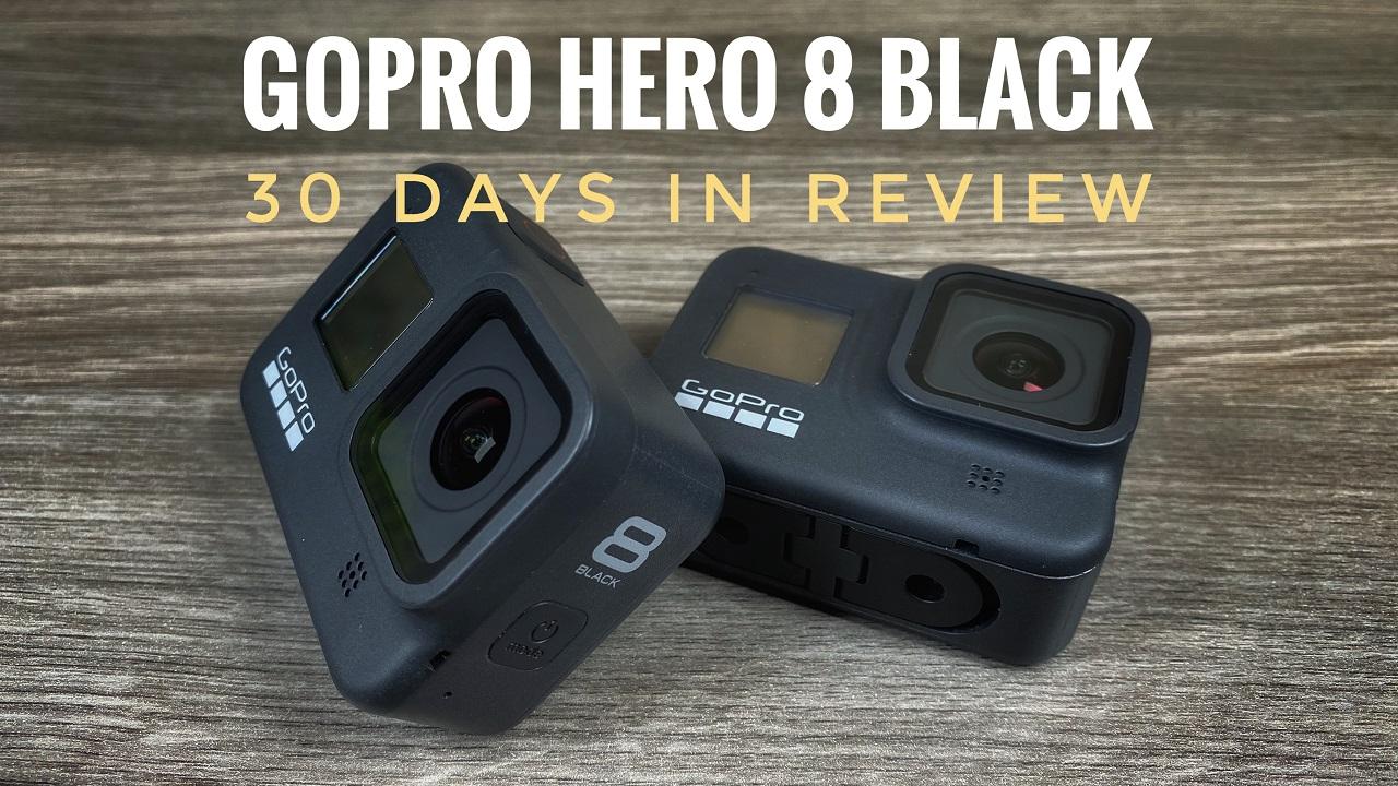 GoPro Hero 8 Black 30 Days In Review.