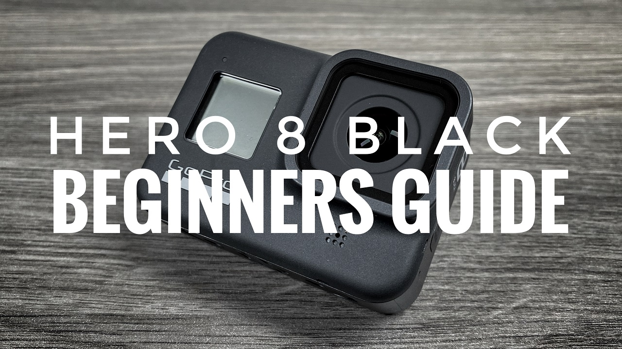 Hero 8 Black Beginners Guide. How To Get Started.