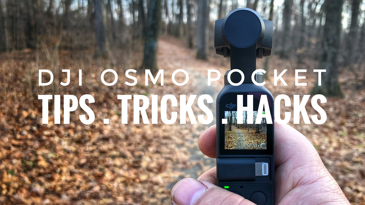 DJI Osmo Pocket Tips, Tricks and Hacks.