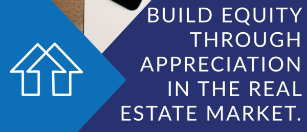 Build Equity Through Appreciation in the Real Estate Market