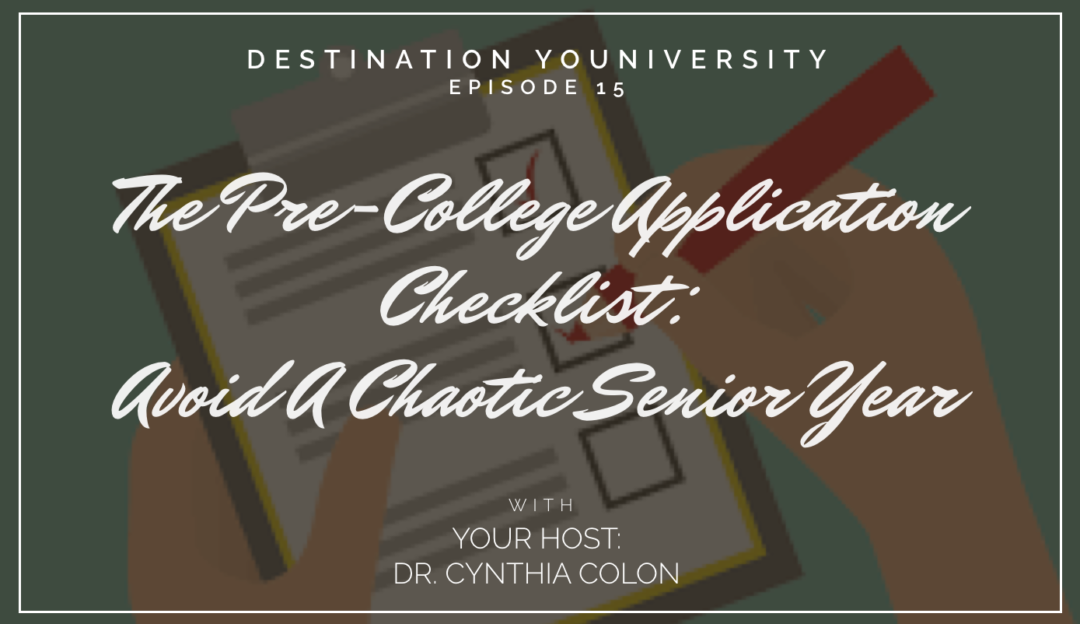 Episode 15 - The Pre-College Application Checklist: How To Avoid A Chaotic Senior Year.