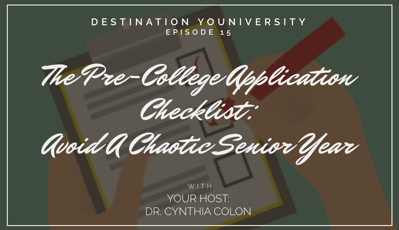Episode 15 – The Pre-College Application Checklist: How To Avoid A Chaotic Senior Year.