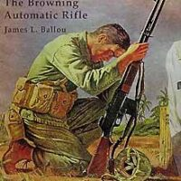 Rock in a Hard Place: The Browning Automatic Rifle by James L Ballou