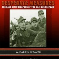 """Desperate Measures - The Last-Ditch Weapons of the Nazi Volkssturm by W. Darrin Weaver Deluxe First Edition, 2005 424 pages, 558 illustrations This is the first in-depth study of the amazing series of events which took place during the last chaotic months of Adolf Hitler's """"Thousand Year Reich""""."""
