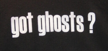 "White words on black background saying ""Got ghosts?"""