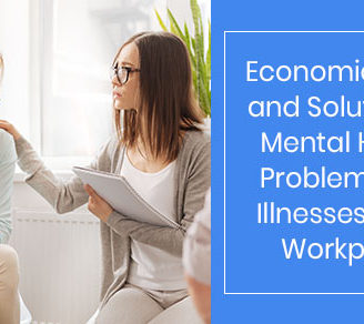 Economic Costs and Solution for Mental Health Problems and Illnesses in the Workplace