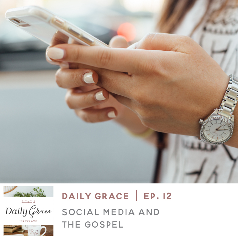 Social Media and the Gospel | Ep  12 – Daily Grace Podcast
