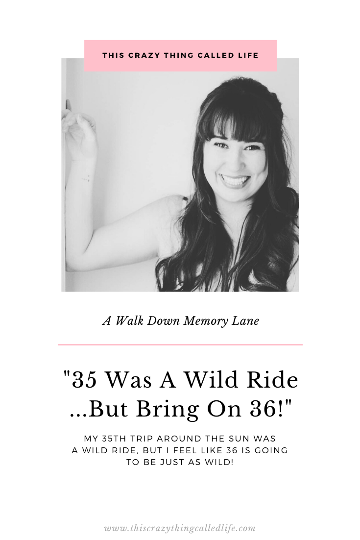 35 Was One Wild Ride…But Bring On 36