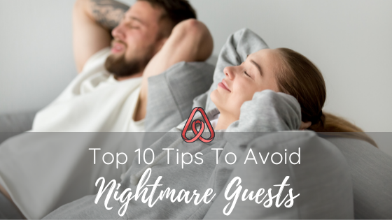 TOP 10 TIPS TO AVOID NIGHTMARE AIRBNB GUESTS