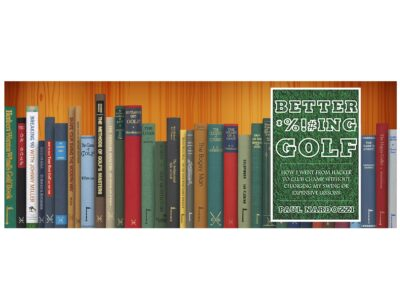 Golf Books #377 (Better F*cking Golf: How I went from hacker to club champ without changing my swing or expensive lessons)