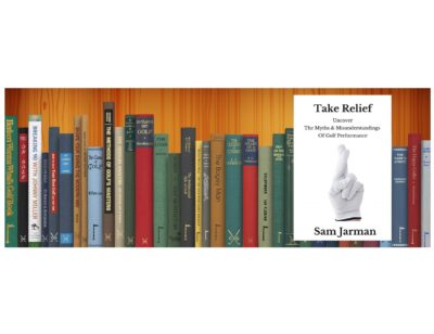 Golf Books #385 (Take Relief: Uncover the Myths & Misunderstandings of Golf Performance)